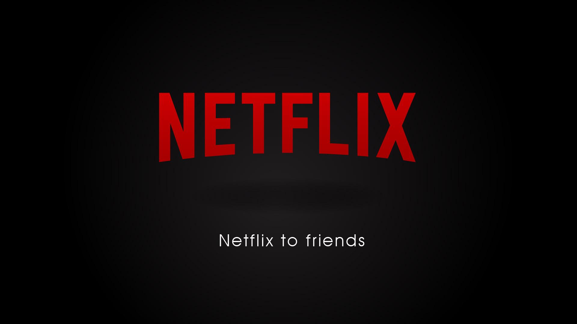 Netflix to friends